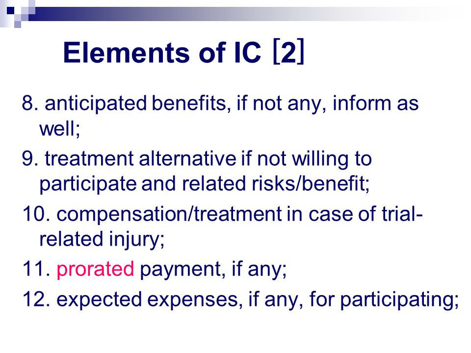 Elements of IC [2] 8. anticipated benefits, if not any, inform as well;